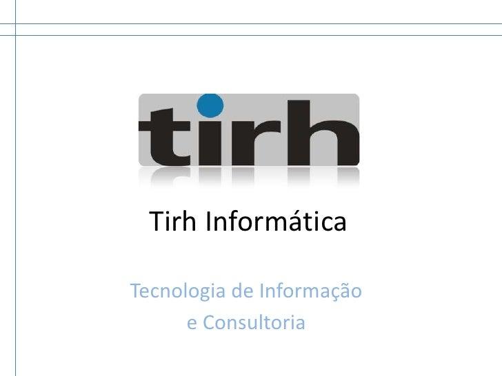 Tirh Informática<br />Tecnologia de Informação <br />e Consultoria<br />
