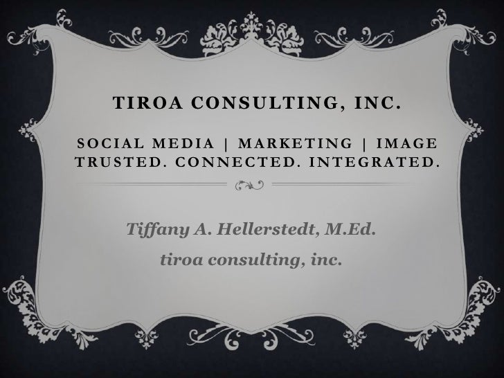 Tiroa consulting, inc. Social Media | Marketing | Image TRUSTED. CONNECTED. INTEGRATED.<br />Tiffany A. Hellerstedt, M.Ed....