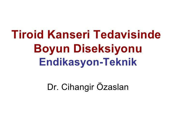 Tiroid Kanseri Tedavisinde  Boyun Diseksiyonu Endikasyon-Teknik Dr. Cihangir Özaslan