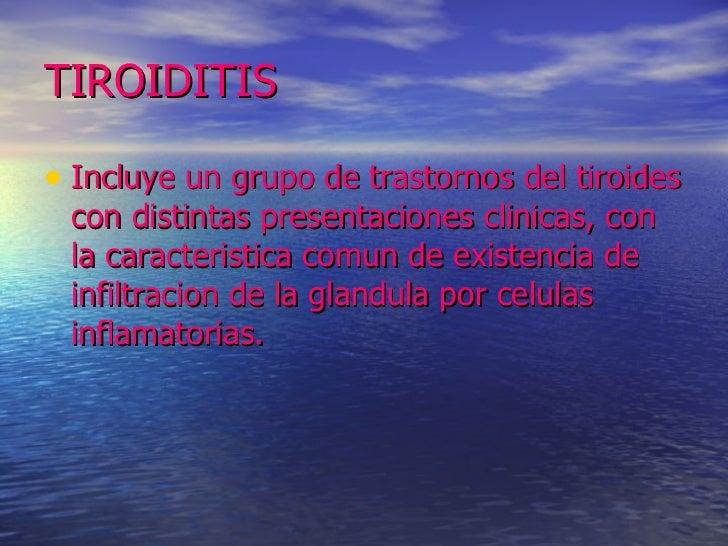 TIROIDITIS <ul><li>Incluye un grupo de trastornos del tiroides con distintas presentaciones clinicas, con la caracteristic...