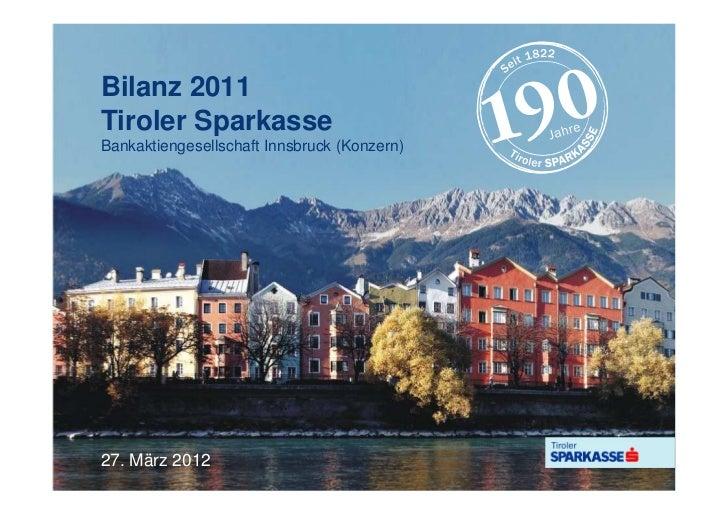 Bilanz 2011Tiroler SparkasseBankaktiengesellschaft Innsbruck (Konzern)27. März 2012