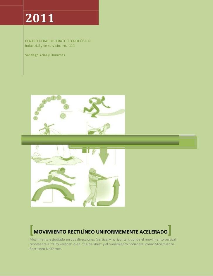2011CENTRO DEBACHILLERATO TECNOLÓGICO industrial y de servicios no.  111Santiago Arias y Dorantes[movimiento rectilíneo un...