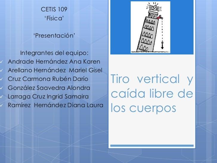 CETIS 109               'Física'            'Presentación'         Integrantes del equipo:   Andrade Hernández Ana Karen...