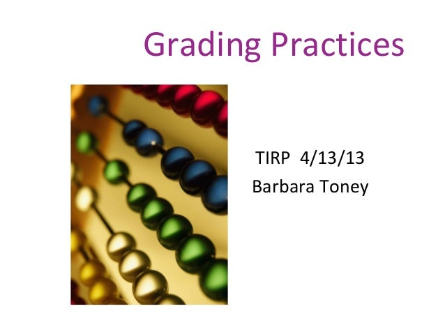 Grading PracticesTIRP 4/13/13Barbara Toney