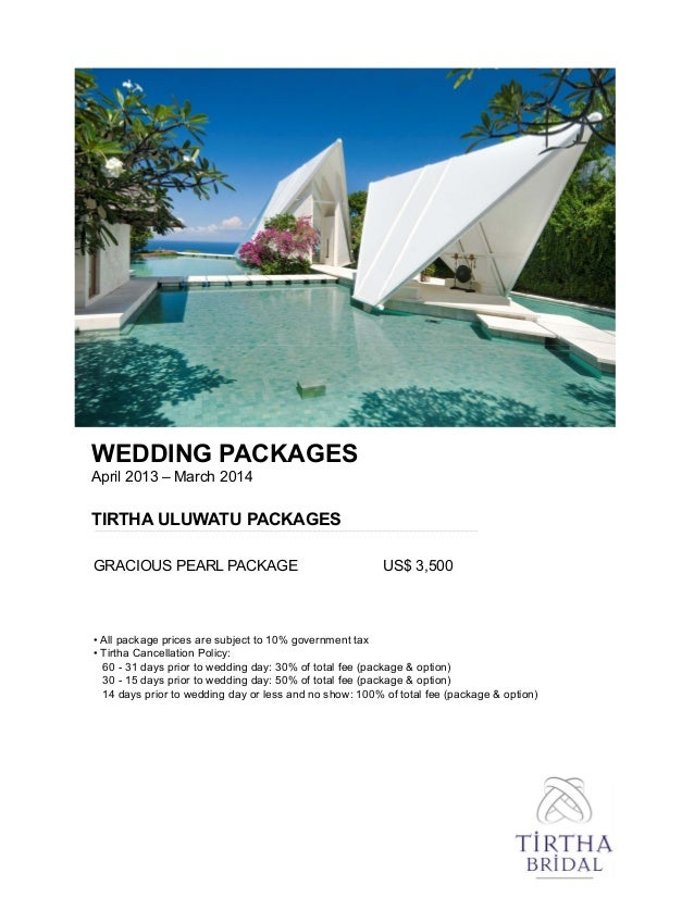 WEDDING PACKAGES April 2013 – March 2014 TIRTHA ULUWATU PACKAGES GRACIOUS PEARL PACKAGE US$ 3,500 • All package prices are...