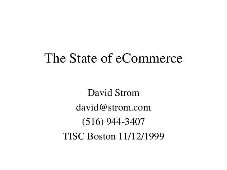 The State of eCommerce       David Strom     david@strom.com      (516) 944-3407  TISC Boston 11/12/1999