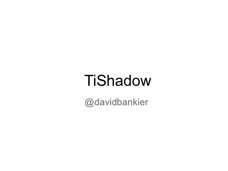 TiShadow@davidbankier