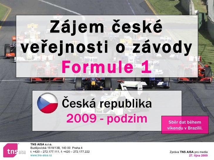 Zájem české veřejnosti o závody  Formule 1 Česká republika 2009 - podzim Sběr dat během víkendu v Brazílii.
