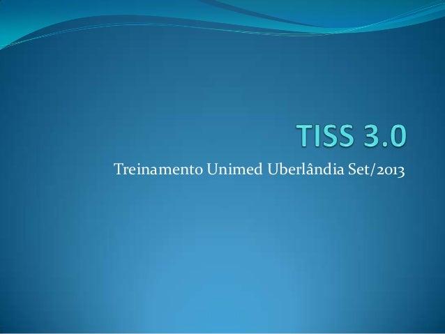 Tiss 3.0 treinamento Unimed Uberlândia Set/2013