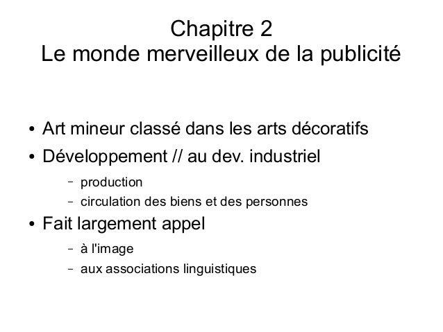 Chapitre 2 Le monde merveilleux de la publicité ● Art mineur classé dans les arts décoratifs ● Développement // au dev. in...