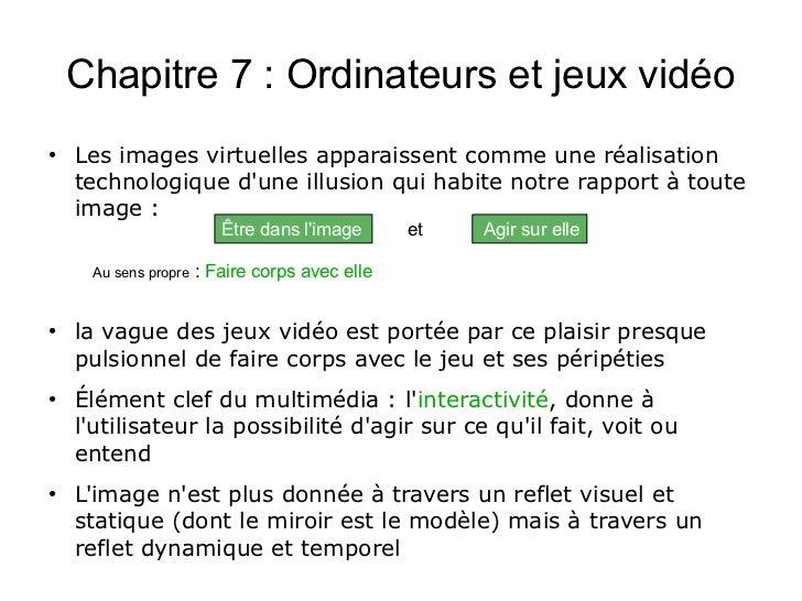 Chapitre 7 : Ordinateurs et jeux vidéo●    Les images virtuelles apparaissent comme une réalisation    technologique dune ...