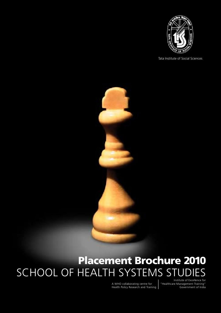 Tata Institute of Social Sciences               Placement Brochure 2010 SCHOOL OF HEALTH SYSTEMS STUDIES                  ...