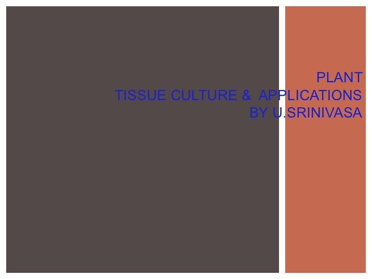 Tissue culture and their applicat by Dr.U.Srinivasa