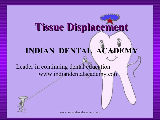 Tissue Displacement INDIAN DENTAL ACADEMY Leader in continuing dental education www.indiandentalacademy.com  www.indianden...