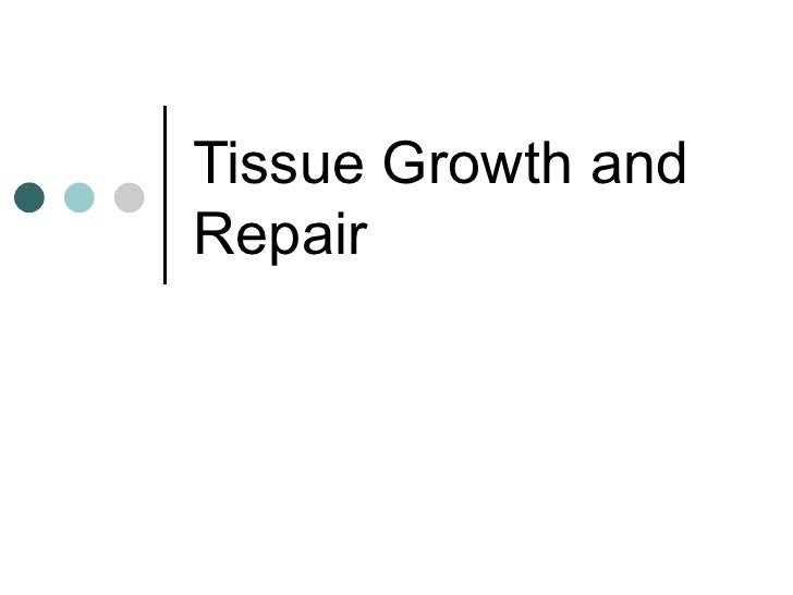 Tissue Growth and Repair