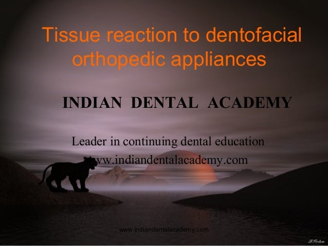 Tissue reaction to dentofacial orthopedic appliances INDIAN DENTAL ACADEMY Leader in continuing dental education www.india...