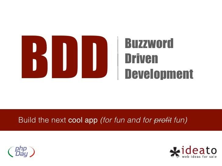 BDD                                Buzzword                                Driven                                Developme...