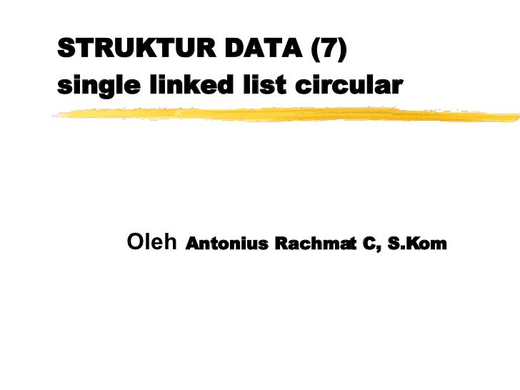 STRUKTUR DATA (7) single linked list circular Oleh   Antonius Rachmat C, S.Kom