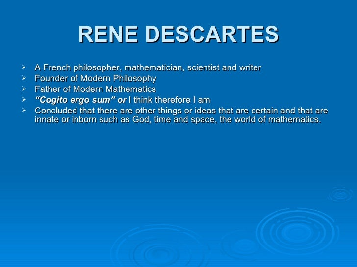 contribution of rene descartes to mathematics philosophy essay René descartes: father of modern philosophy and scholasticism  descartes responded to the growing conflict between these two forces  mathematics, and philosophy.