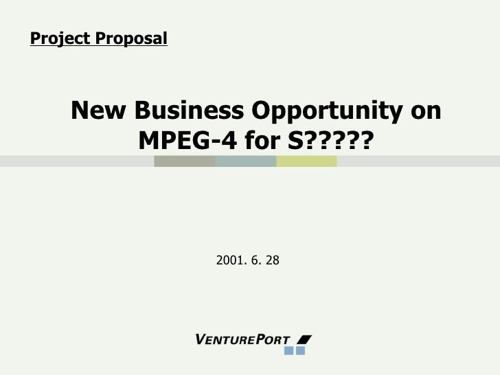 New Business Opportunity on MPEG-4 for S????? 2001. 6. 28 Project Proposal
