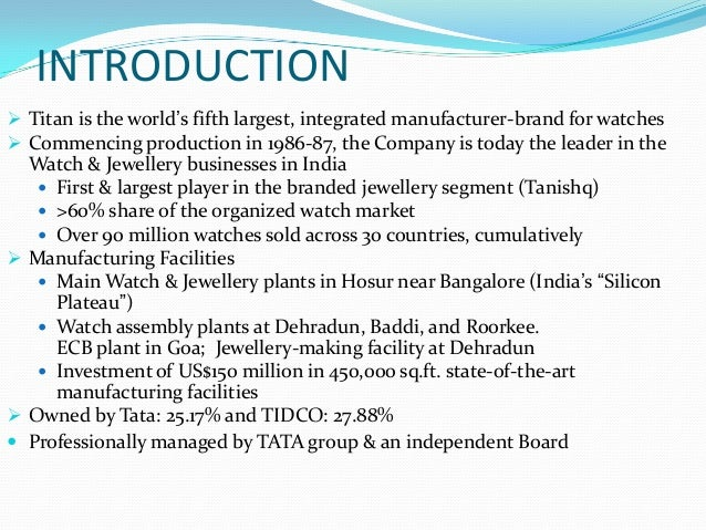 INTRODUCTION  Titan is the world's fifth largest, integrated manufacturer-brand for watches  Commencing production in 19...