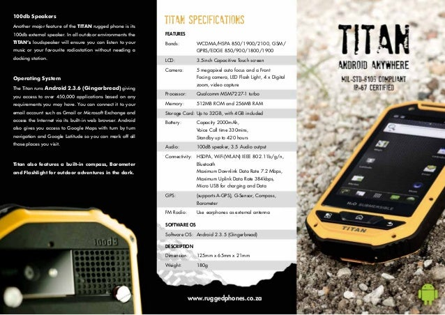 100db SpeakersAnother major feature of the TITAN rugged phone is its100db external speaker. In all outdoor environments th...