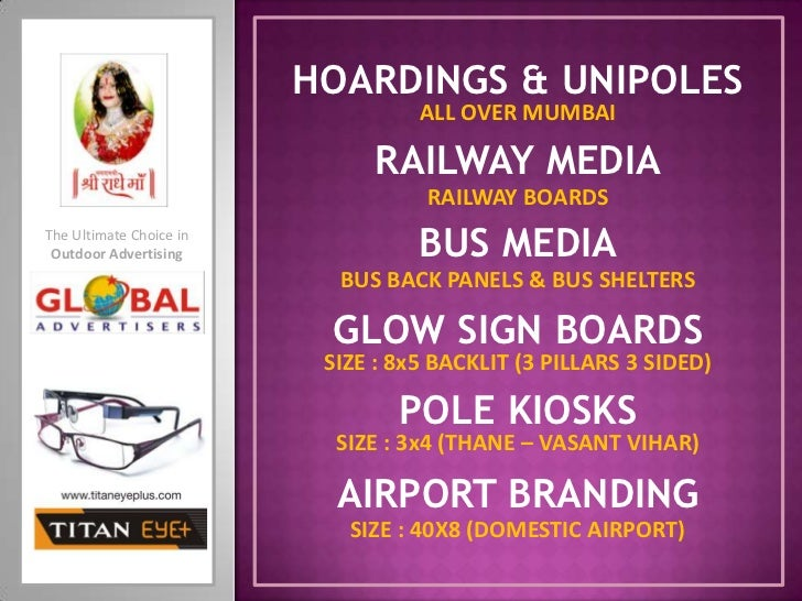 HOARDINGS & UNIPOLES<br />ALL OVER MUMBAI<br />RAILWAY MEDIA<br />RAILWAY BOARDS<br />BUS MEDIA<br />The Ultimate Choice i...