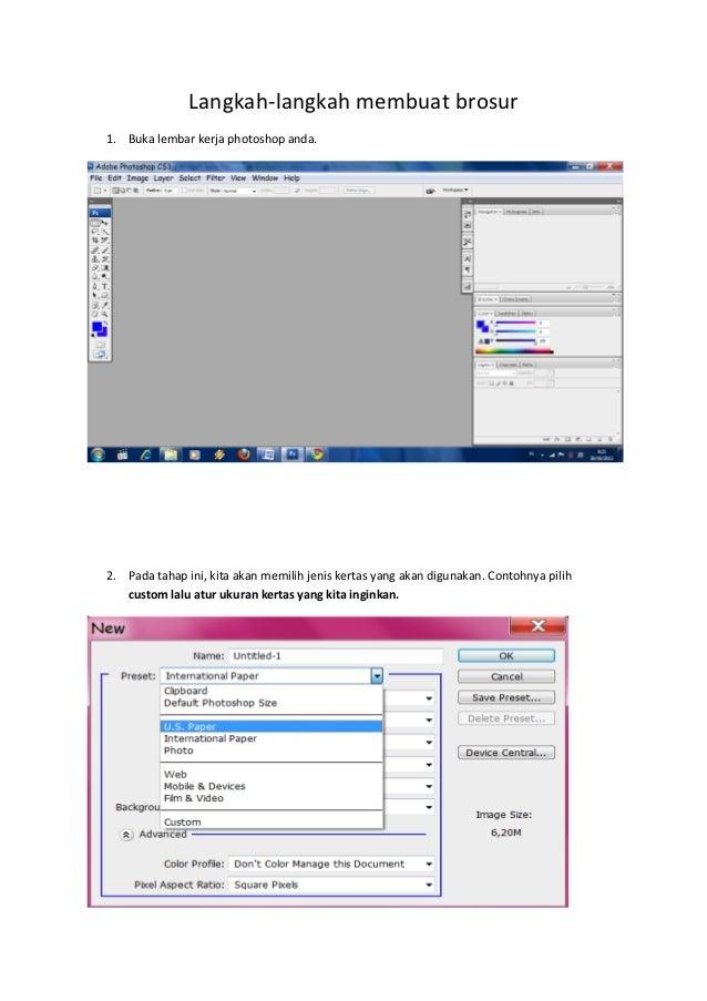 Langkah-langkah membuat brosur1. Buka lembar kerja photoshop anda.2. Pada tahap ini, kita akan memilih jenis kertas yang a...