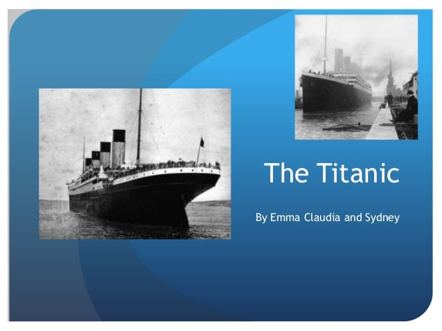 The TitanicBy Emma Claudia and Sydney