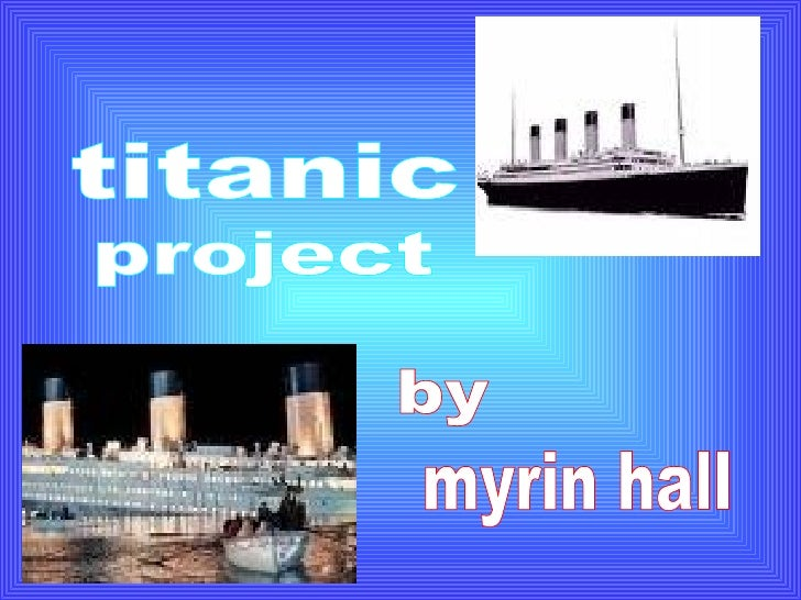 titanic project by myrin hall