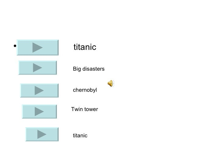 <ul><li>titanic </li></ul>Big disasters chernobyl Twin tower titanic