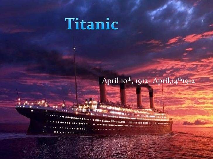 Titanic<br />April 10th, 1912- April,14th1912<br />