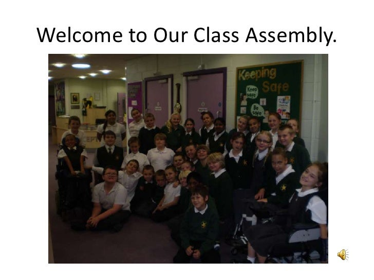 Welcome to Our Class Assembly.<br />