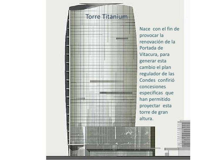 Torre Titanium <br />Nace  con el fin de provocar la renovación de la Portada de Vitacura, para generar esta cambio el pla...