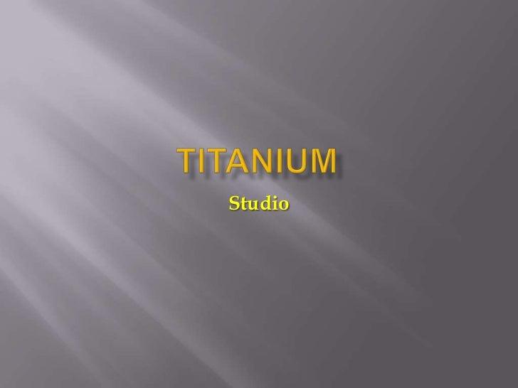Titanium Studio [Updated - 18/12/2011]