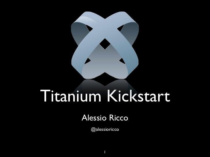 Titanium Kickstart     Alessio Ricco       @alessioricco             1