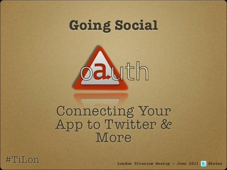 Going Social         Connecting Your         App to Twitter &              More#TiLon           London Titanium Meetup - J...