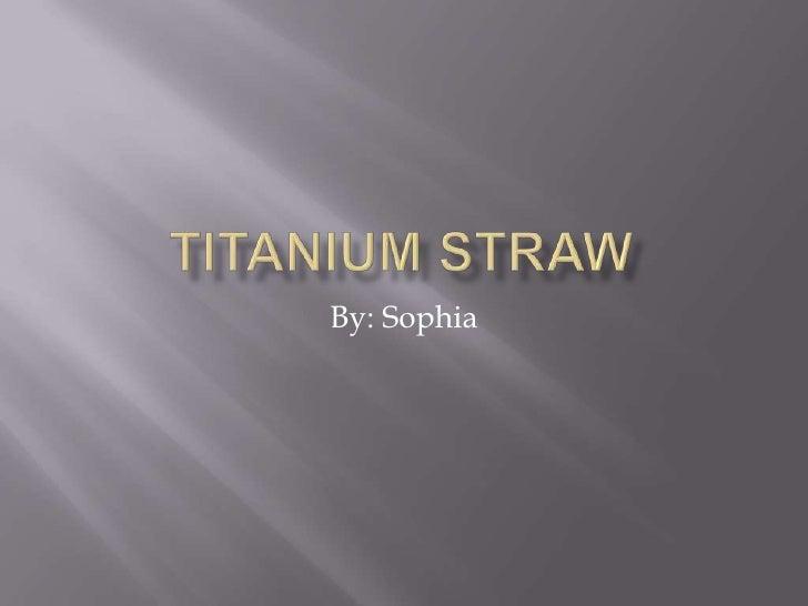 Titanium straw pp 3
