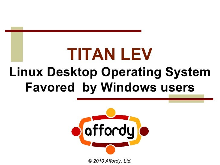 TITAN LEV Linux Desktop Operating System Favored  by Windows users