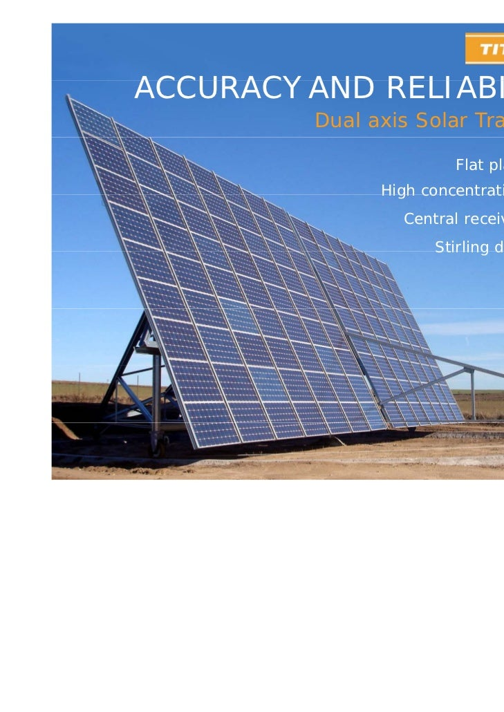 ACCURACY AND RELIABILITY         Dual axis Solar Trackers                        Flat plate (FPV)               High conce...