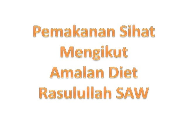 Diet Rasulullah SAW boleh dijadikanpanduan• baginda adalah contoh teladan yang terbaikbuat semua umat manusia.Rasulullah S...