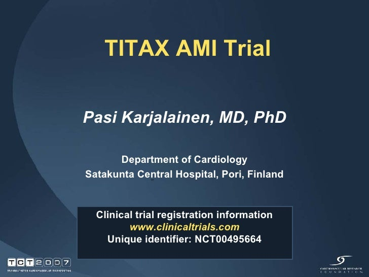 TITAX AMI Trial Pasi Karjalainen, MD, PhD Department of Cardiology Satakunta Central Hospital, Pori, Finland Clinical tria...