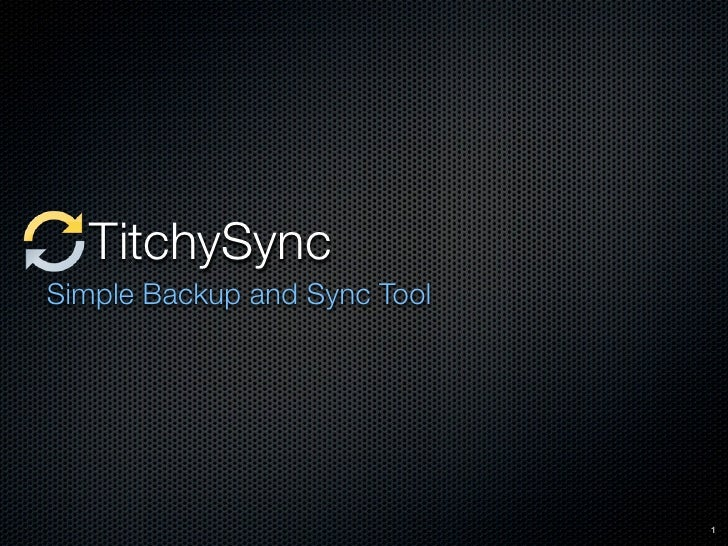 TitchySync Simple Backup and Sync Tool                                   1