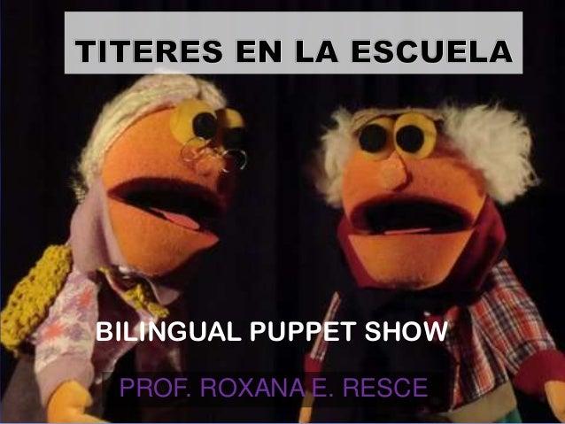 PROF. ROXANA E. RESCEBILINGUAL PUPPET SHOW