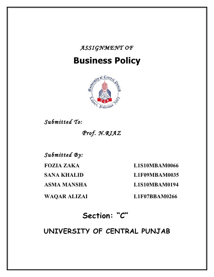 ASSIGNMENT OF            Business Policy     Submitted To:                 P rof. N.RIAZ   Submitted By: FOZIA ZAKA       ...