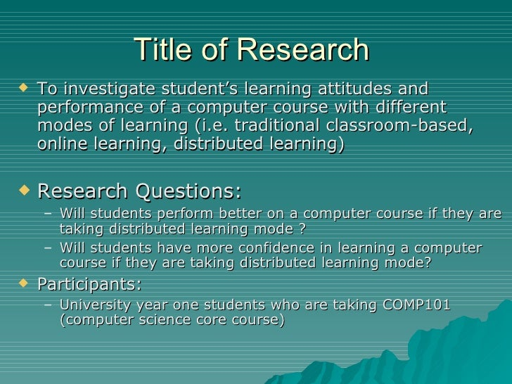 Title of Research   <ul><li>To investigate student's learning attitudes and performance of a computer course with differen...