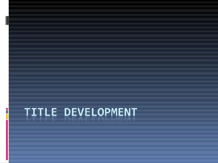 Title development