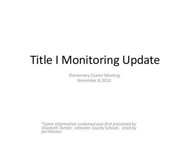 Title I Monitoring Update                Elementary Cluster Meeting                    November 8, 2012  *Some information...
