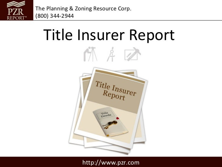 The Planning & Zoning Resource Corp.(800) 344-2944  Title Insurer Report                 http://www.pzr.com