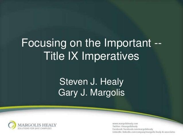 Focusing on the Important --    Title IX Imperatives       Steven J. Healy       Gary J. Margolis